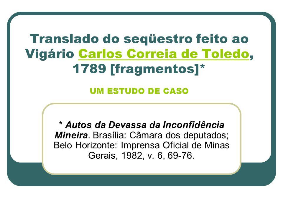 Translado do seqüestro feito ao Vigário Carlos Correia de Toledo, 1789 [fragmentos]* UM ESTUDO DE CASO